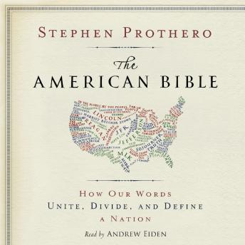 American Bible: How Our Words Unite, Divide, and Define a Nation, Stephen Prothero