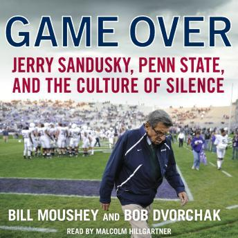 Download Game Over: Penn State, Jerry Sandusky, and the Culture of Silence by Bill Moushey, Robert Dvorchak