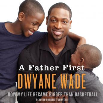 Download Father First by Dwyane Wade