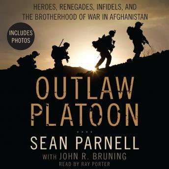 Outlaw Platoon: Heroes, Renegades, Infidels, and the Brotherhood of War in Afghanistan, Sean Parnell, John Bruning