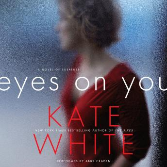 Eyes on You: A Novel of Suspense, Kate White