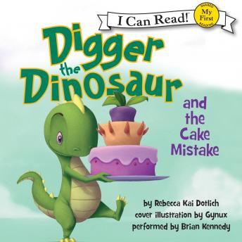 Digger the Dinosaur and the Cake Mistake, Rebecca Dotlich