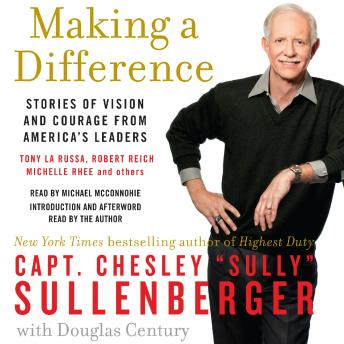 Making a Difference: Stories of Vision and Courage from America's Leaders, Chesley B. Sullenberger