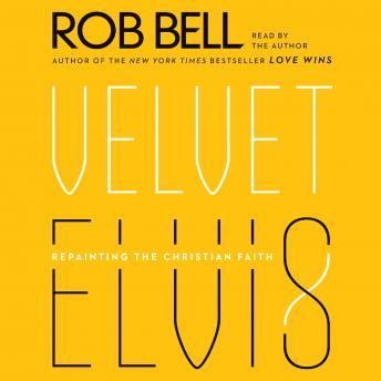 Velvet Elvis: Repainting the Christian Faith, Rob Bell