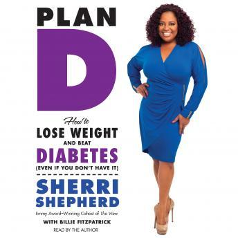 Plan D: How to Lose Weight and Beat Diabetes (Even If You Don't Have It), Sherri Shepherd