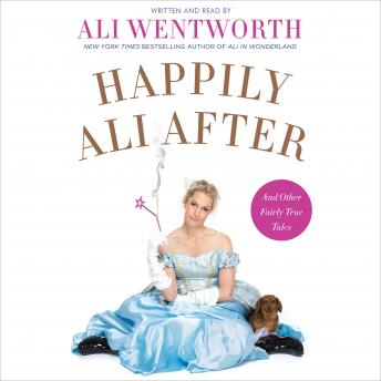 Happily Ali After: And Other Fairly True Tales, Ali Wentworth
