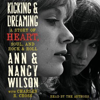 Download Kicking & Dreaming: A Story of Heart, Soul, and Rock and Roll by Ann Wilson, Nancy Wilson