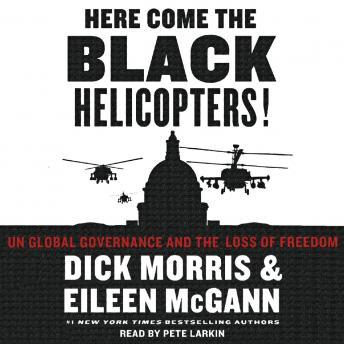 Here Come the Black Helicopters!: UN Global Domination and the Loss of Fre, Eileen McGann, Dick Morris