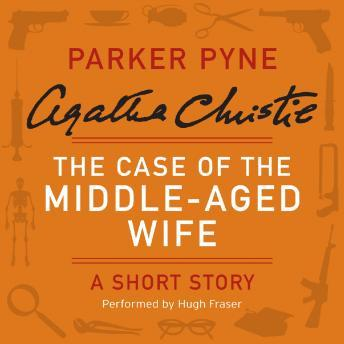 Case of the Middle-Aged Wife: A Parker Pyne Short Story, Agatha Christie
