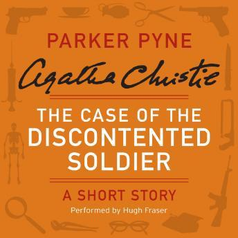 Case of the Discontented Soldier: A Parker Pyne Short Story, Agatha Christie
