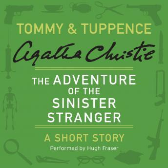 Adventure of the Sinister Stranger: A Tommy & Tuppence Short Story, Agatha Christie