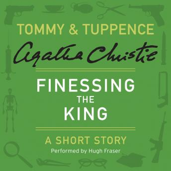 Finessing the King: A Tommy & Tuppence Short Story, Agatha Christie