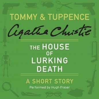 House of Lurking Death: A Tommy & Tuppence Short Story, Agatha Christie