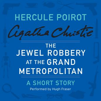 Jewel Robbery at the Grand Metropolitan: A Hercule Poirot Short Story, Agatha Christie