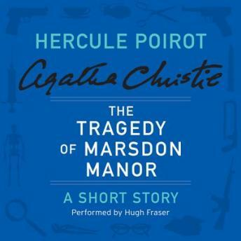 Tragedy of Marsdon Manor: A Hercule Poirot Short Story, Agatha Christie