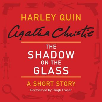 Shadow on the Glass: A Harley Quin Short Story, Agatha Christie