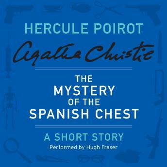 Mystery of the Spanish Chest: A Hercule Poirot Short Story, Agatha Christie