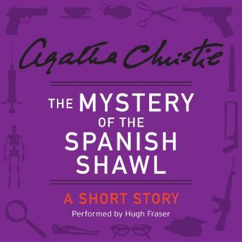 Mystery of the Spanish Shawl: A Short Story, Agatha Christie