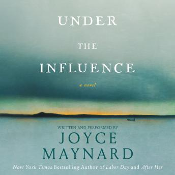 Under the Influence: A Novel, Joyce Maynard