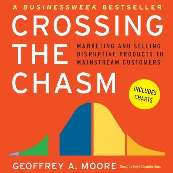 Crossing the Chasm: Marketing and Selling Technology Projects to Mainstream Customers, Geoffrey A. Moore