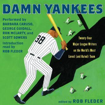 Damn Yankees: Twenty-Four Major League Writers on the World's Most Loved (and Hated) Team, Rob Fleder