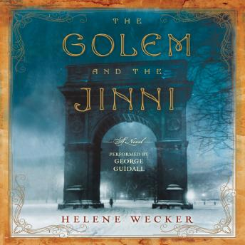 Golem and the Jinni: A Novel, Helene Wecker