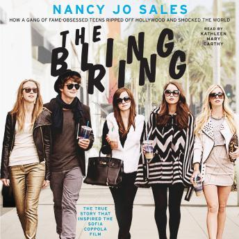 Download Bling Ring: How a Gang of Fame-Obsessed Teens Ripped Off Hollywood and Shocked the World by Nancy Jo Sales