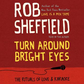 Turn Around Bright Eyes: A Karaoke Love Story, Rob Sheffield