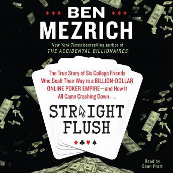 Download Straight Flush: The True Story of Six College Friends Who Dealt Their Way to a Billion-Dollar Online Poker Empire--and How it All Came Crashing Down... by Ben Mezrich