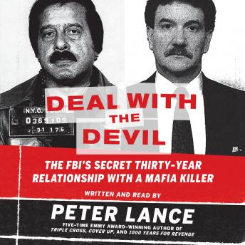 Deal with the Devil: The FBI's Secret Thirty-Year Relationship with a Mafia Killer, Peter Lance