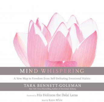 Mind Whispering: A New Map to Freedom from Self-Defeating Emotional Habits, Tara Bennett-Goleman