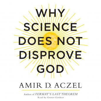 Why Science Does Not Disprove God, Audio book by Amir Aczel