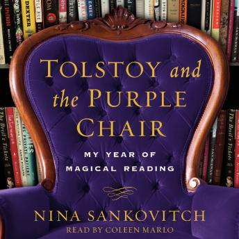 Tolstoy and the Purple Chair: My Year of Magical Reading, Nina Sankovitch