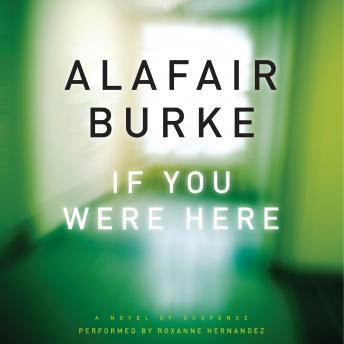 If You Were Here: A Novel of Suspense, Alafair Burke