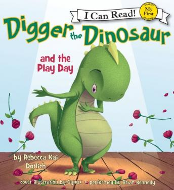 Digger the Dinosaur and the Play Day: My First I Can Read, Rebecca Dotlich