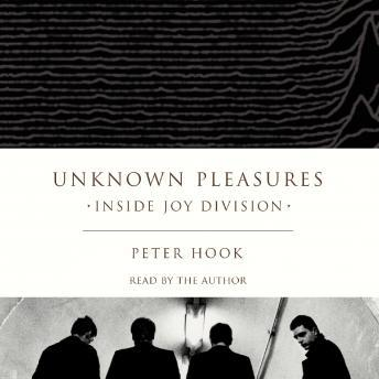 Download Unknown Pleasures: Inside Joy Division by Peter Hook