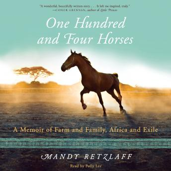 One Hundred and Four Horses: A Memoir of Farm and Family, Africa and Exile, Mandy Retzlaff