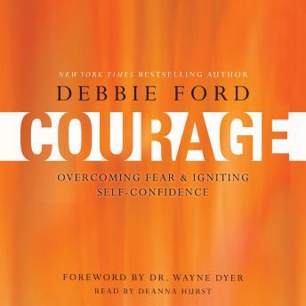 Courage: Overcoming Fear and Igniting Self-Confidence, Wayne W. Dyer, Debbie Ford
