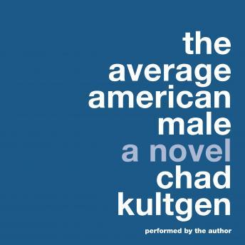 Average American Male: A Novel, Chad Kultgen
