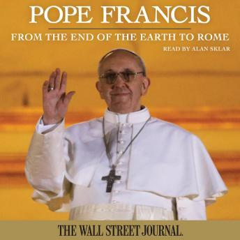 Pope Francis: From the End of the Earth to Rome, The Staff Of The Wall Street Journal