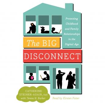 Big Disconnect: Protecting Childhood and Family Relationships in the Digital Age, Edd. Catherine Steiner-Adair, Teresa H. Barker