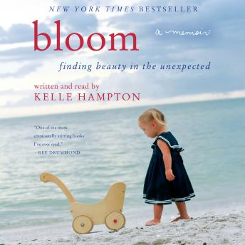 Bloom: Finding Beauty in the Unexpected--A Memoir, Kelle Hampton