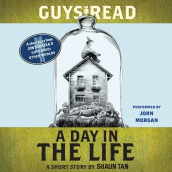 Guys Read: A Day In the Life: A Short Story from Guys Read: Other Worlds, Shaun Tan