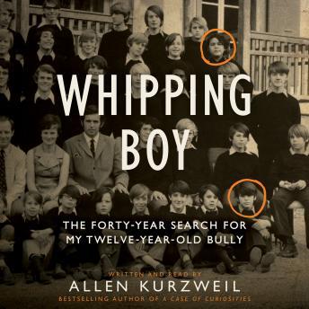 Whipping Boy: The Forty-Year Search for My Twelve-Year-Old Bully, Allen Kurzweil