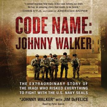 Code Name: Johnny Walker: The Extraordinary Story of the Iraqi Who Risked Everything to Fight with the U.S. Navy SEALs, Johnny Walker, Jim DeFelice