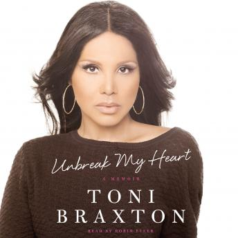 Unbreak My Heart: A Memoir, Toni Braxton