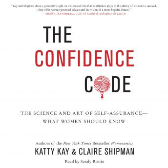 The Confidence Code: The Science and Art of Self-Assurance--What Women Should Know