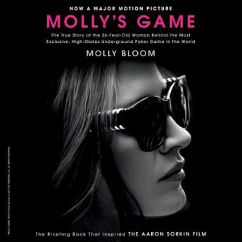 Molly's Game: From Hollywood's Elite to Wall Street's Billionaire Boys Club, My High-Stakes Adventure in the World of Underground Poker, Molly Bloom