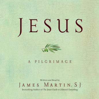 Jesus: A Pilgrimage, James Martin