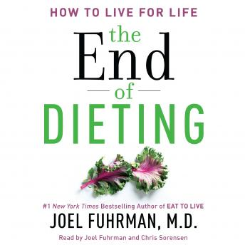 End of Dieting: How to Live for Life, M.D. Joel Fuhrman